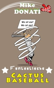Fantastische Cactus Baseball ebook by Mike Donati