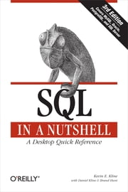 SQL in a Nutshell - A Desktop Quick Reference Guide ebook by Kevin Kline,Daniel Kline,Brand Hunt