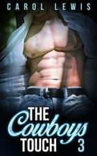 The Cowboys Touch: 3 - The Cowboys Touch, #3 ebook by Carol Lewis