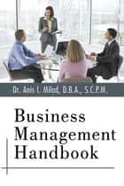 Business Management Handbook ebook by Dr. Anis I. Milad