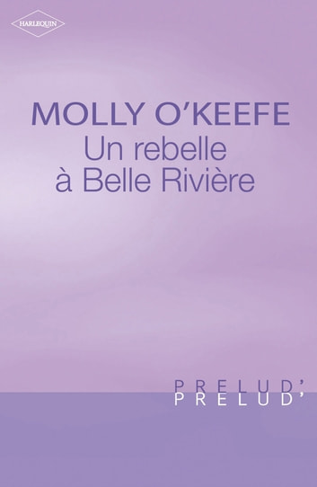 Une rebelle à Belle Rivière (Harlequin Prélud') ebook by Molly O'Keefe