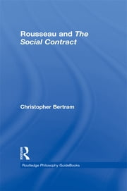 Routledge Philosophy GuideBook to Rousseau and the Social Contract ebook by Christopher Bertram