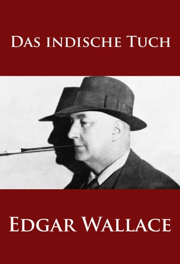 Das indische Tuch - - ebook by Edgar Wallace