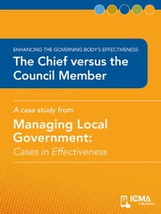 The Chief versus the Council Member: Cases in Effectiveness: Enhancing the Governing Body's Effectiveness ebook by June  S.  Speakman, Charldean  Newell