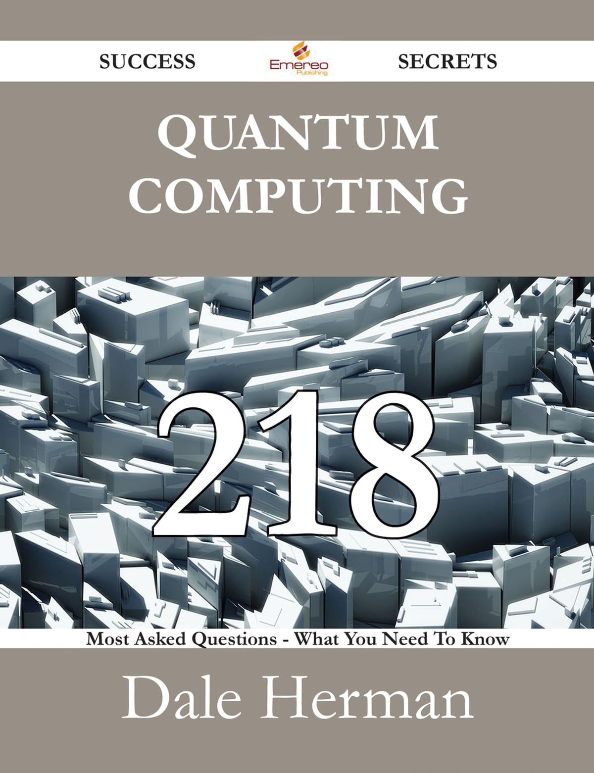 Quantum Computing 218 Success Secrets - 218 Most Asked Questions On Quantum  Computing - What You Need To Know eBook by Dale Herman - 9781488533198 |  Rakuten ...