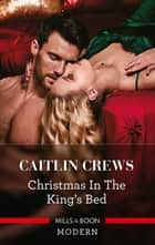 Christmas in the King's Bed ebook by Caitlin Crews