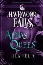 Alpha's Queen - A Havenwood Falls Novella ebook by Lila Felix