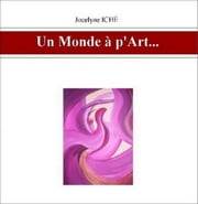 Un Monde à p'Art... ebook by Jocelyne Iché