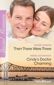 Then There Were Three/Cindy's Doctor Charming ebook by Jeanie London,Teresa Southwick