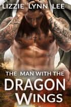 The Man With The Dragon Wings eBook by Lizzie Lynn Lee
