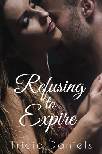 Refusing To Expire ebook by Tricia Daniels