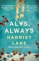 Alys, Always - A superbly disquieting psychological thriller ebook by Harriet Lane