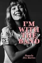 I'm With the Band: Confessions of a Groupie ebook by Pamela Des Barres