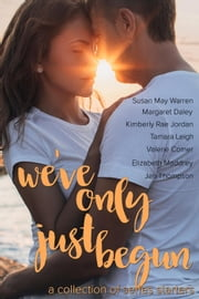 We've Only Just Begun: A Collection of Series Starters ebook by Susan May Warren,Margaret Daley,Kimberly Rae Jordan,Tamara Leigh,Valerie Comer,Elizabeth Maddrey,Jan Thompson