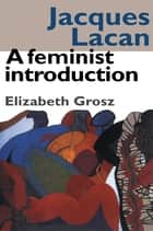 Jacques Lacan - A Feminist Introduction ebook by Elizabeth Grosz
