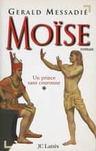 Moïse T1 : Un prince sans couronne ebook by Gerald Messadié
