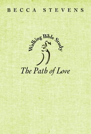 The Path of Love - Walking Bible Study ebook by Becca Stevens