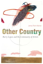 Other Country - Barry Lopez and the Community of Artists ebook by James Perrin Warren