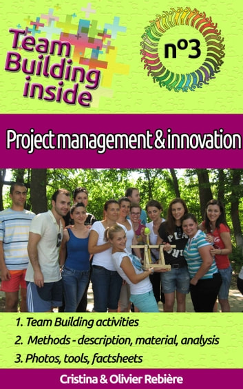 Team Building inside #3 - project management & innovation - Create and Live the team spirit! ebook by Olivier Rebiere,Cristina Rebiere