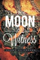 The Moon as Witness ebook by Al Ferber