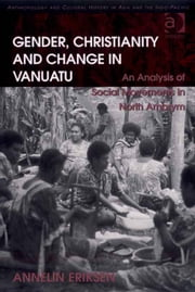 Gender, Christianity and Change in Vanuatu - An Analysis of Social Movements in North Ambrym ebook by Ms Annelin Eriksen,Dr Pamela J Stewart,Professor Andrew Strathern