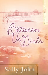 Between Us Girls ebook by Sally John