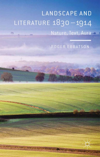 Landscape and Literature 1830-1914 - Nature, Text, Aura ebook by R. Ebbatson
