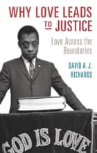 Why Love Leads to Justice - Love across the Boundaries ebook by David A. J. Richards