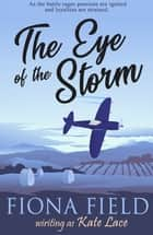 The Eye of the Storm - A Military Romance Trilogy ebook by Kate Lace