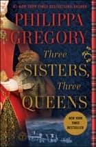 Three Sisters, Three Queens eBook par Philippa Gregory