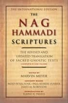 The Nag Hammadi Scriptures - The Revised and Updated Translation of Sacred Gnostic Texts Complete in One Volume ebook by Marvin W. Meyer, James M. Robinson