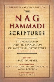 The Nag Hammadi Scriptures - The Revised and Updated Translation of Sacred Gnostic Texts Complete in One Volume ebook by Marvin W. Meyer,James M. Robinson