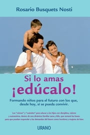 Si lo amas, ¡edúcalo! ebook by Kobo.Web.Store.Products.Fields.ContributorFieldViewModel