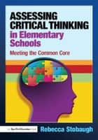 Assessing Critical Thinking in Elementary Schools - Meeting the Common Core ebook by Rebecca Stobaugh