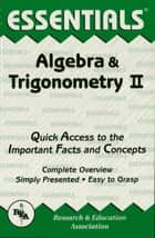 Algebra & Trigonometry II Essentials ebook by Editors of REA