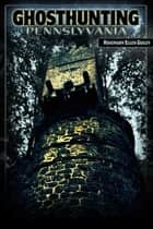 Ghosthunting Pennsylvania ebook by Rosemary Ellen Guiley
