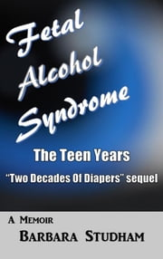 Fetal Alcohol Syndrome: The Teen Years ebook by Barbara Studham