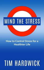 Mind the Stress ebook by Tim Hardwick