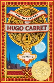 The Invention of Hugo Cabret ebook by Brian Selznick,Brian Selznick