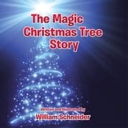 The Magic Christmas Tree Story ebook by William Schneider