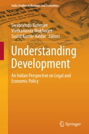 Understanding Development - An Indian Perspective on Legal and Economic Policy ebook by Swapnendu Banerjee,Vivekananda Mukherjee,Sushil Kumar Haldar