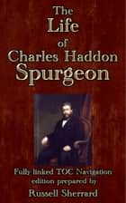 The Life of Charles Haddon Spurgeon ebook by Russell H. Conwell, Russell Sherrard