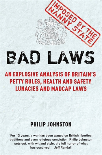 Bad Laws - An explosive analysis of Britain's Petty Rules, Health and Safety Lunacies, Madcap Laws and Nit-Picking Regulations. eBook by Philip Johnston