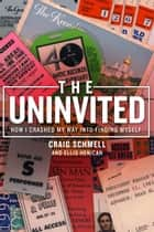 The Uninvited - How I Crashed My Way into Finding Myself ebook by Craig Schmell, Ellis Henican