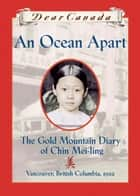 Dear Canada: An Ocean Apart - The Gold Mountain Diary of Chin Mei-Ling, Vancouver, British Columbia, 1922 ebook by Gillian Chan