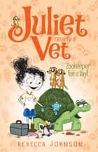 Zookeeper for a Day - Juliet Nearly a Vet ebook by Rebecca Johnson