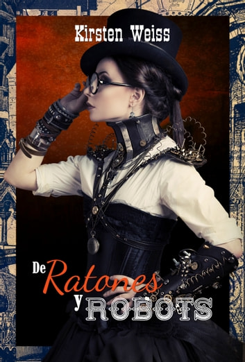 De Ratones y Robots ebook by Kirsten Weiss