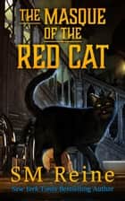 The Masque of the Red Cat - The Psychic Cat Mysteries, #3 ebook by SM Reine