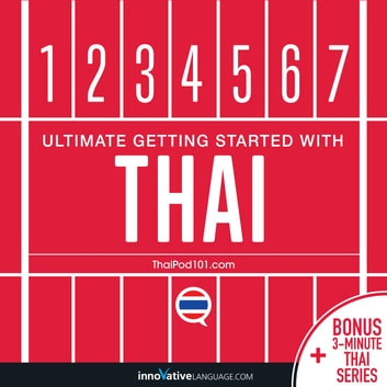 Learn Thai: Ultimate Getting Started with Thai audiobook by Innovative Language Learning,LLC