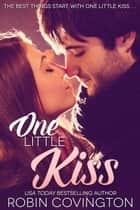 One Little Kiss ebook by Robin Covington